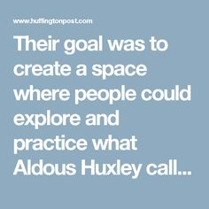 """Their goal was to create a space where people could explore and practice what Aldous Huxley called """"human potentialities"""" — or various holistic approaches to wellness and personal transformation that involved the body, mind, and spirit."""