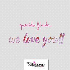 Querido Finde... We love you!!!
