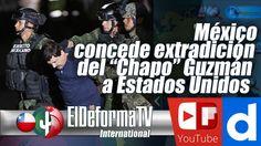 """138 México concede extradición del """"Chapo"""" Guzmán a Estados Unidos"""