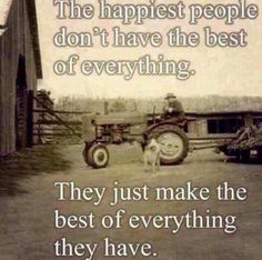 """""""The happiest people don't have the best of everything. They just make the best of everything they have."""" A long time favorite of mine! Quotable Quotes, True Quotes, Great Quotes, Quotes To Live By, Funny Quotes, Inspirational Quotes, Qoutes, Quotes Quotes, Quotations"""