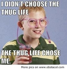 It is hard out there for a thug.