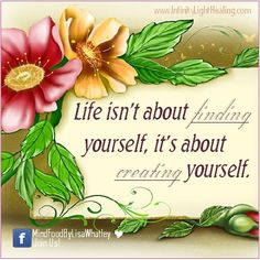 Life's about creating yourself