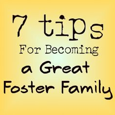 7 tips for becoming a great foster family.   #fostercare