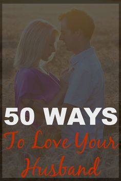 50 Ways to Love Your Husband, Relationship Advice, Marriage Tips, Marriage Advice, Romantic Advice, Romance in Your Marriage