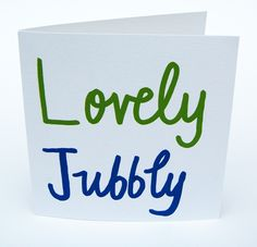 Lucie Sheridan — Lovely Jubbly Greetings Card  What is a lovely Jubbly?