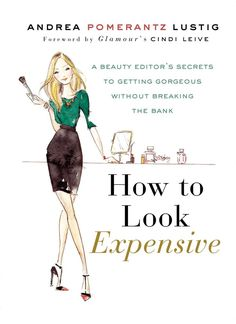 """""""How to Look Expensive: A Beauty Editor's Secrets to Getting Gorgeous Without Breaking the Bank,"""" Andrea Pomerantz Lustig Expensive Books, How To Look Expensive, Expensive Clothes, Fashion Moda, Womens Fashion, Fashion Tips, Fashion Trends, Style Fashion, Fashion Ideas"""