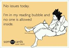 No issues today. I'm in my reading bubble and no one is allowed in.