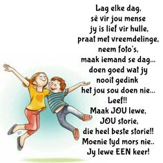 Wisdom Quotes, Qoutes, Goeie More, Afrikaans Quotes, Inspiration For Kids, Positive Thoughts, Friendship Quotes, Give It To Me, Positivity