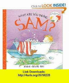 What Are You Doing, Sam? (Stella and Sam) (9781554981045) Marie-Louise Gay , ISBN-10: 1554981042  , ISBN-13: 978-1554981045 ,  , tutorials , pdf , ebook , torrent , downloads , rapidshare , filesonic , hotfile , megaupload , fileserve