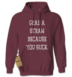 Grab A Straw Because You Suck Adult Hoodie Sweatshirt