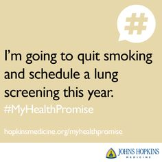 #MyHealthPromise is to quit smoking & schedule a lung screening in 2015. See more health promises: http://hopkinsmedicine.org/myhealthpromise
