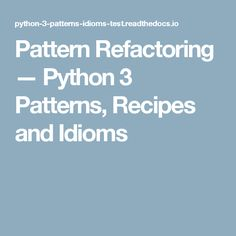 Pattern Refactoring — Python 3 Patterns, Recipes and Idioms