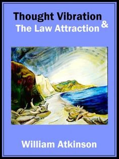 Thought Vibration & The Law of Attraction (NOOK Book)