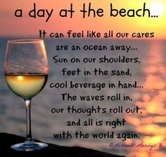 A day at the beach.It can feel like all our cares are an ocean away.Sun on our shoulders, feet in the sand, cool beverage in hand.The waves roll in, our thoughts roll out, and all is right with the world again. Ocean Quotes, Beach Quotes, Summer Quotes, Quotes Quotes, Crush Quotes, Beach Memes, Moody Quotes, Wine Quotes, Random Quotes