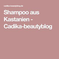 Shampoo aus Kastanien - Cadika-beautyblog