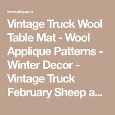 Vintage Truck Wool Table Mat - Wool Applique Patterns - Winter Decor - Vintage Truck February Sheep and Cabin #BMB 1328
