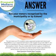 Answer 7: Are your meters recognised by the municipality or by Eskom?