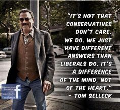 Tom Selleck - #Conservative #Liberal - Think with your Brain AND Heart, be a Conservative!