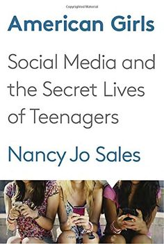 American Girls: Social Media and the Secret Lives of Teenagers.  Click on the book cover to request this title at the Bill or Gales Ferry Libraries 4/16