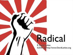 Radical by R. David Lankes. We must go further. We must go deeper into our communities. We must bring radical positive change for our members. They are drowning in overpriced mortgages, our students are entering the job market with crippling academic debt, our children are struggling with under-performing schools.