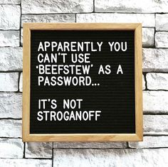you can't use 'beef stew' as a password. Oak-framed letter board with black felt. Work Quotes, Quotes To Live By, Me Quotes, Funny Quotes, Hilarious Sayings, Hilarious Animals, 9gag Funny, Work Sayings, Message Quotes