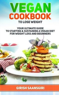 Vegan Cookbook to  Lose Weight Your Ultimate Guide to Starting  and Sustaining a Vegan Diet for  Weight Loss and Beginners >>> You can find more details by visiting the image link.