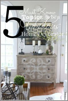 5 MUST KNOW TOPICS FOR BEING A FABULOUS HOME DECORATOR- this is a  storehouse of  helpful tips and lessons for the home decorator