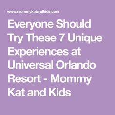 Everyone Should Try These 7 Unique Experiences at Universal Orlando Resort - Mommy Kat and Kids