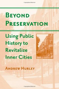 Beyond Preservation: Using Public History to Revitalize Inner Cities (Urban Life, Landscape and Policy) by Andrew Hurley