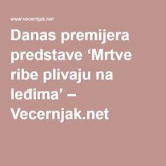 Danas premijera predstave 'Mrtve ribe plivaju na leđima' – Vecernjak.net