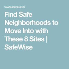 Find Safe Neighborhoods to Move Into with These 8 Sites | SafeWise