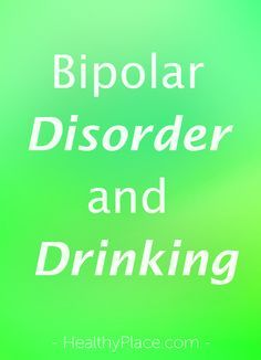 """People with bipolar disorder should avoid alcohol. Alcohol is both destabilizing and can increase risky behaviors. More at Breaking Bipolar blog."" www.HealthyPlace.com"