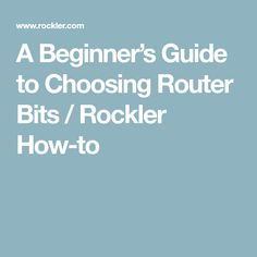 A Beginner's Guide to Choosing Router Bits / Rockler How-to