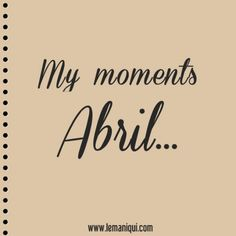 My moments Abril