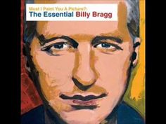 Billy Bragg Must I paint you a Picture?  NEW ENGLAND (one of my all time favorite songs, from Back to Basics)
