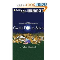 Hahahaaaa!!!   Go the F**k to Sleep: Adam Mansbach, Samuel L. Jackson: 9781455841653: Amazon.com: Books
