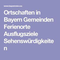 Ortschaften in Bayern Gemeinden Ferienorte Ausflugsziele Sehenswürdigkeiten