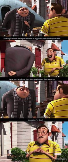 Unless they're dead! Oh, Gru... :)