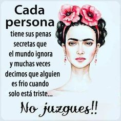 """""""Each person has their secret sorrows that the world ignores and a lot of times we say someone is cold when they are merely sad.Don't Judge! Woman Quotes, Me Quotes, Motivational Quotes, Inspirational Quotes, Wisdom Quotes, Frida Quotes, Latinas Quotes, Scrapbook Quotes, Quotes En Espanol"""