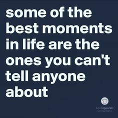 Some of the best moments in life are the ones you can't tell anyone about. #love #happiness #happyday #feelloved #lookgood #feelgood #lovelife #fun