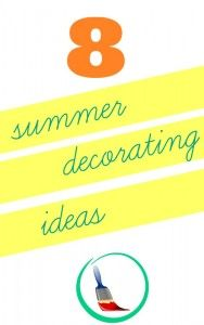 8 summer decorating ideas that won't cost a fortune.