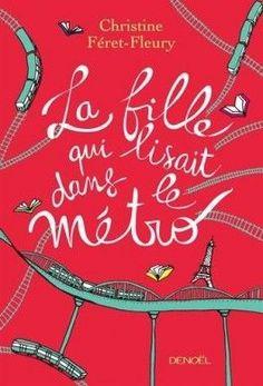 Découvrez La fille qui lisait dans le métro de Christine Féret-Fleury sur Booknode, la communauté du livre