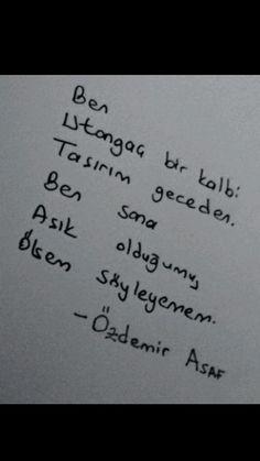 Ben utangaç bir kalbi taşırım geceden Ben sana aşık olduğumu, ölsem söyleyemem Özdemir Asaf