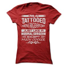 I'm A Tattooed Surgeon T Shirt
