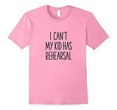 Mens I Can't My Kid Has Rehearsal Funny Mom T-Shirt 3XL P... https://www.amazon.com/dp/B076NBG1RF/ref=cm_sw_r_pi_dp_U_x_2QqpAbEX292SJ