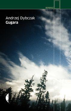 """Gugara. Andrzej Dybczak Gugara to książka o mieszkańcach syberyjskiej osady otoczonej ciszą. """"Gugara"""" to dźwięk dzwonków na szyi reniferów, niesie się daleko."""