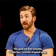 Chris Evans | You give me five minutes, I'll get four minutes of good sleep.