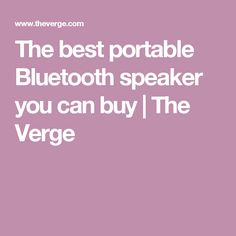 The best portable Bluetooth speaker you can buy | The Verge