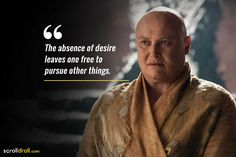 the absence of desire leave one free to pursue other things. Got Quotes Game Of Thrones, Game Of Thrones Facts, Got Game Of Thrones, Game Of Thrones Funny, Best Movie Quotes, Book Quotes, Desire Quotes, Game Of Thones, I Love Cinema