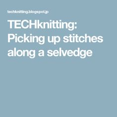 TECHknitting: Picking up stitches along a selvedge